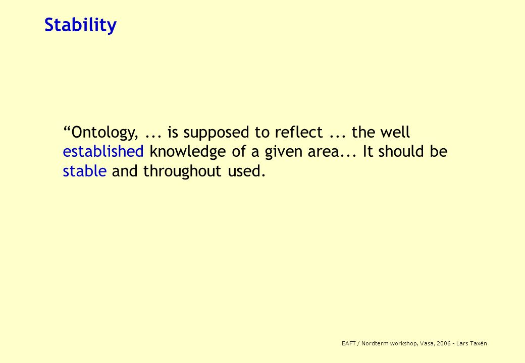 EAFT / Nordterm workshop, Vasa, 2006 - Lars Taxén Stability Ontology,... is supposed to reflect... the well established knowledge of a given area... I