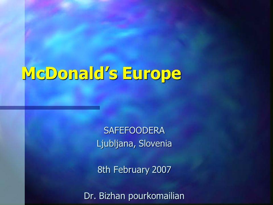 McDonalds Europe SAFEFOODERA Ljubljana, Slovenia 8th February 2007 Dr. Bizhan pourkomailian