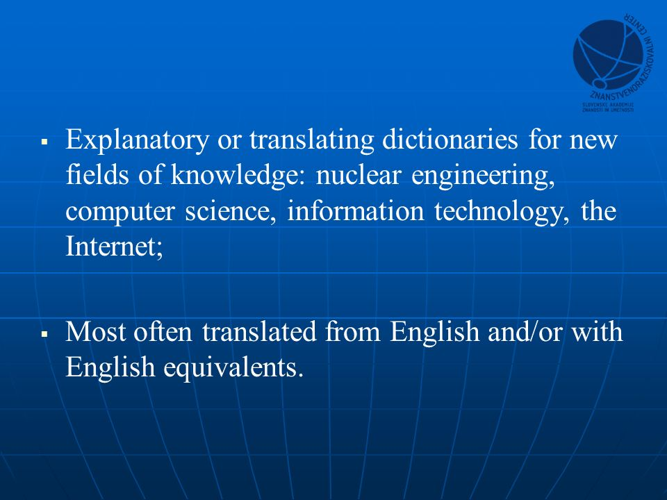 Explanatory or translating dictionaries for new fields of knowledge: nuclear engineering, computer science, information technology, the Internet; Most often translated from English and/or with English equivalents.