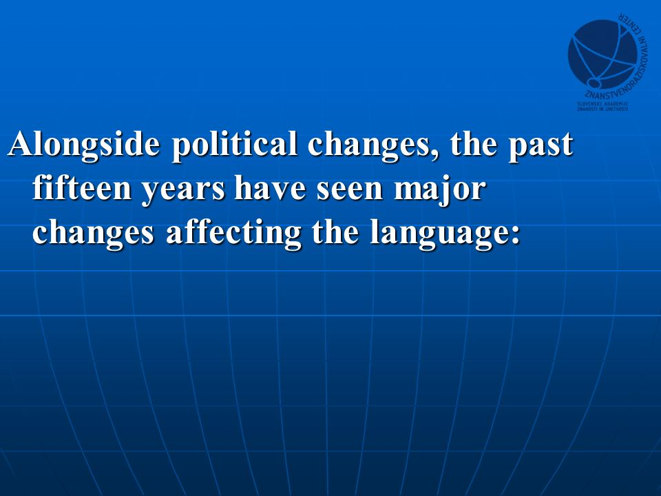 Alongside political changes, the past fifteen years have seen major changes affecting the language:
