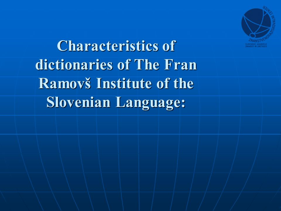 Characteristics of dictionaries of The Fran Ramovš Institute of the Slovenian Language: