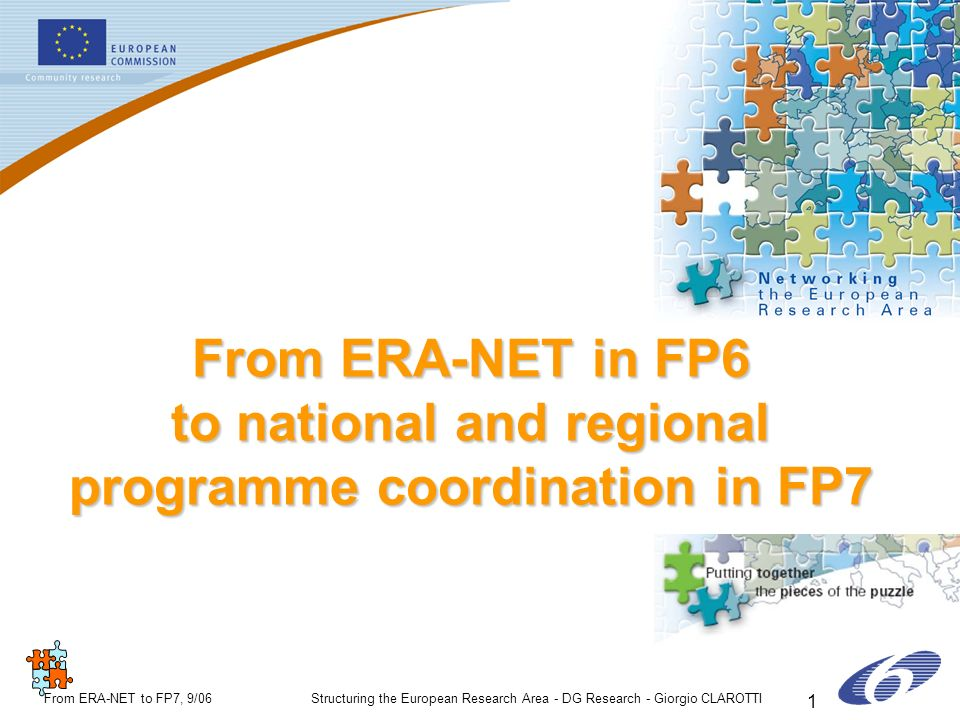 ERA-NETERA-NET From ERA-NET to FP7, 9/06Structuring the European Research Area - DG Research - Giorgio CLAROTTI 1 From ERA-NET in FP6 to national and