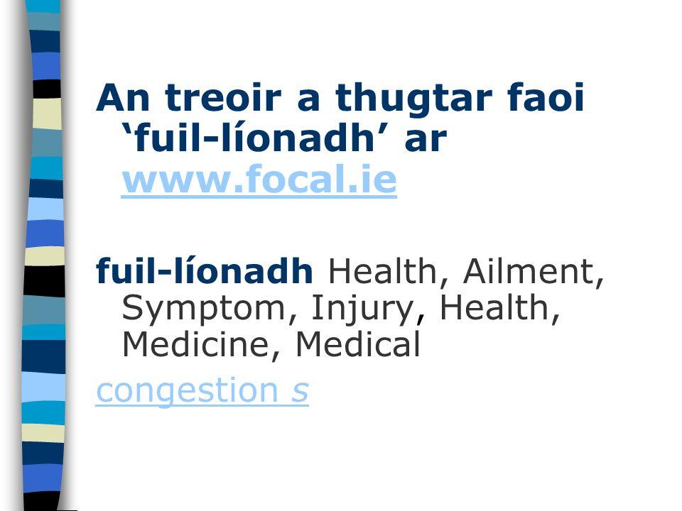 An treoir a thugtar faoi fuil-líonadh ar www.focal.ie www.focal.ie fuil-líonadh Health, Ailment, Symptom, Injury, Health, Medicine, Medical congestion