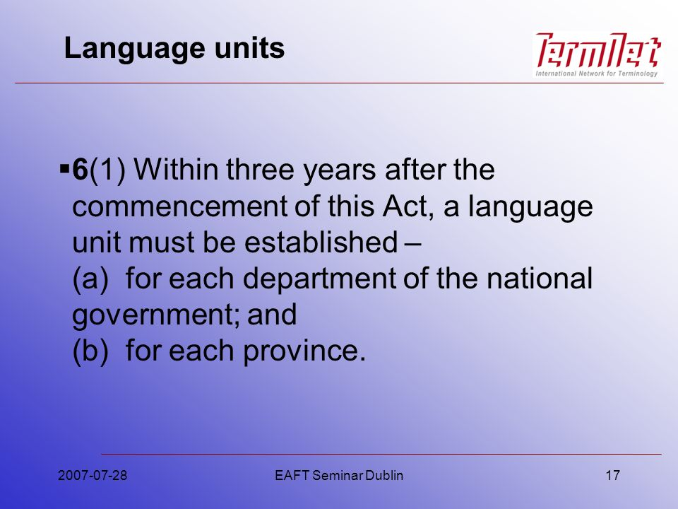 Language units 6(1) Within three years after the commencement of this Act, a language unit must be established – (a)for each department of the national government; and (b)for each province.