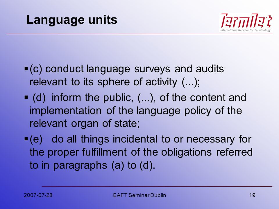 Language units (c) conduct language surveys and audits relevant to its sphere of activity (...); (d)inform the public, (...), of the content and imple
