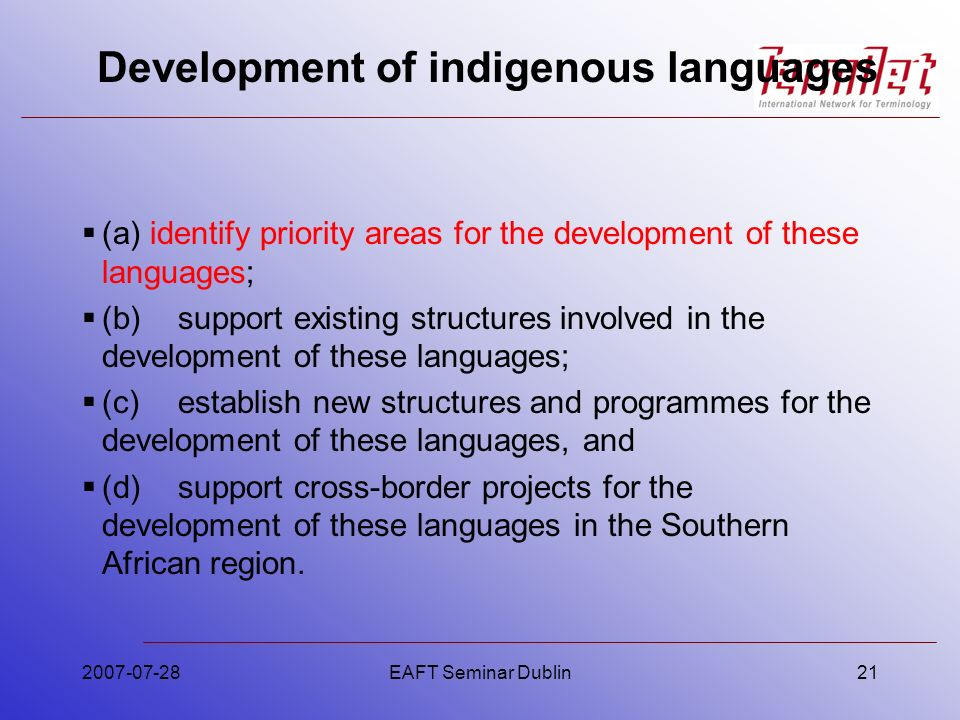 Development of indigenous languages (a) identify priority areas for the development of these languages; (b)support existing structures involved in the