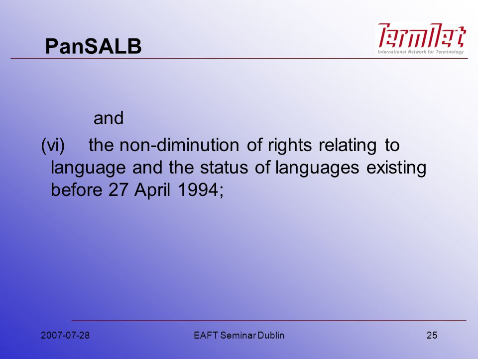 PanSALB and (vi)the non-diminution of rights relating to language and the status of languages existing before 27 April 1994; 2007-07-28EAFT Seminar Du