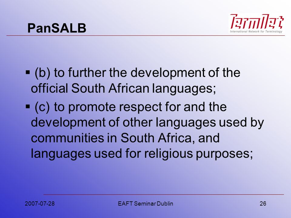 PanSALB (b)to further the development of the official South African languages; (c)to promote respect for and the development of other languages used b