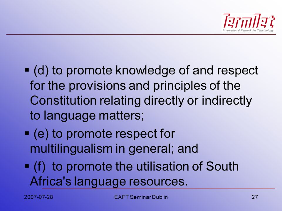 (d)to promote knowledge of and respect for the provisions and principles of the Constitution relating directly or indirectly to language matters; (e)t