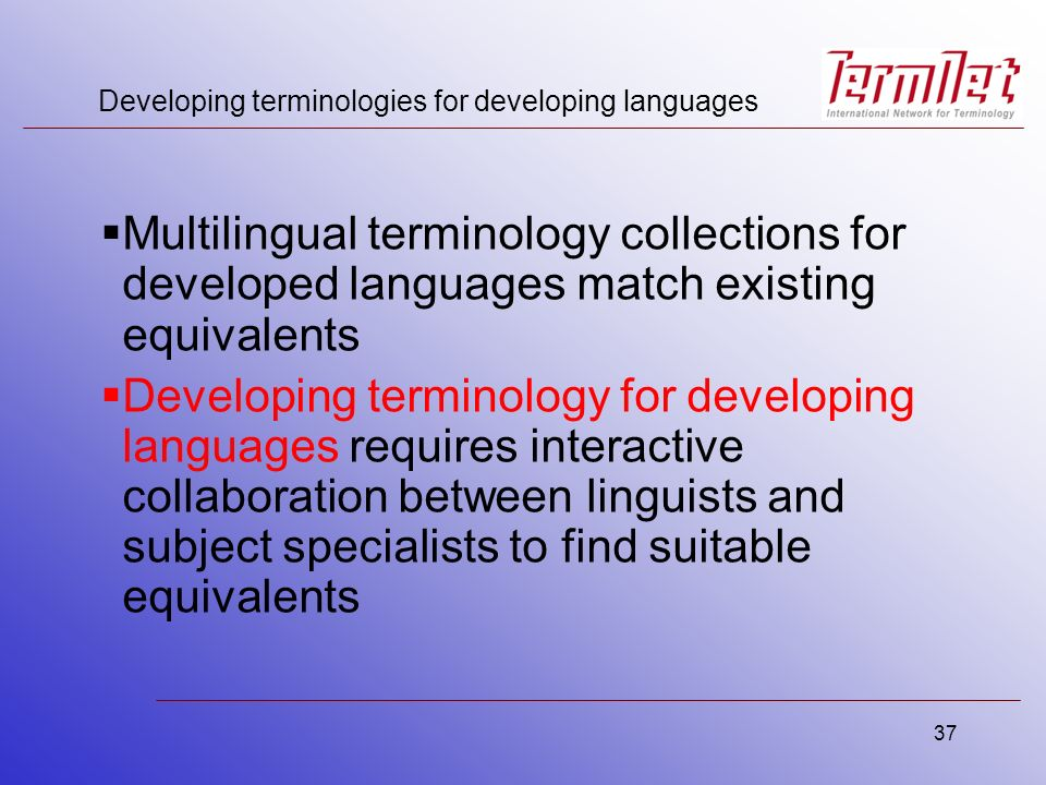 37 Developing terminologies for developing languages Multilingual terminology collections for developed languages match existing equivalents Developin