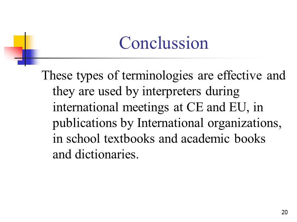 20 Conclussion These types of terminologies are effective and they are used by interpreters during international meetings at CE and EU, in publications by International organizations, in school textbooks and academic books and dictionaries.