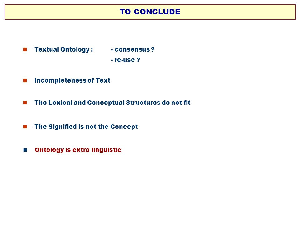 The Lexical and Conceptual Structures do not fit TO CONCLUDE Textual Ontology : - consensus ? - re-use ? Incompleteness of Text The Signified is not t