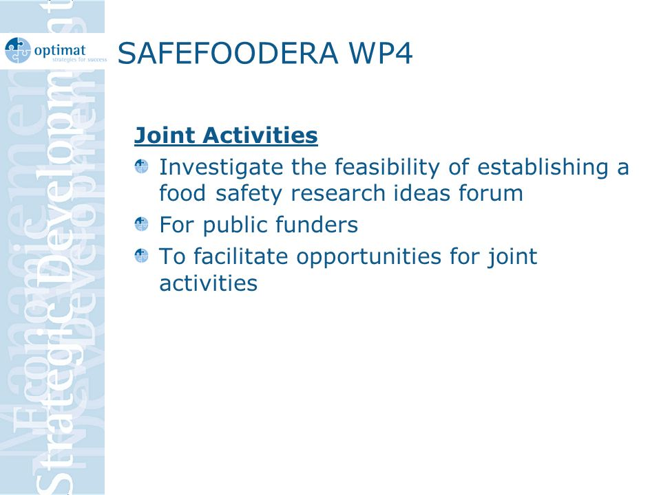 SAFEFOODERA WP4 Joint Activities Investigate the feasibility of establishing a food safety research ideas forum For public funders To facilitate opportunities for joint activities