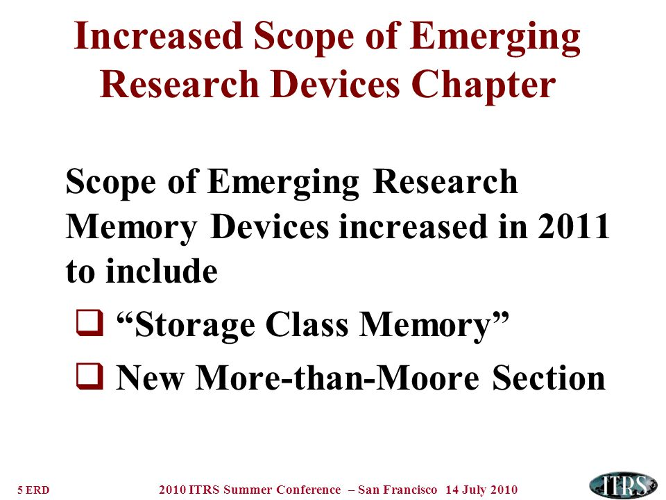 5 ERD 2010 ITRS Summer Conference – San Francisco 14 July 2010 Increased Scope of Emerging Research Devices Chapter Scope of Emerging Research Memory