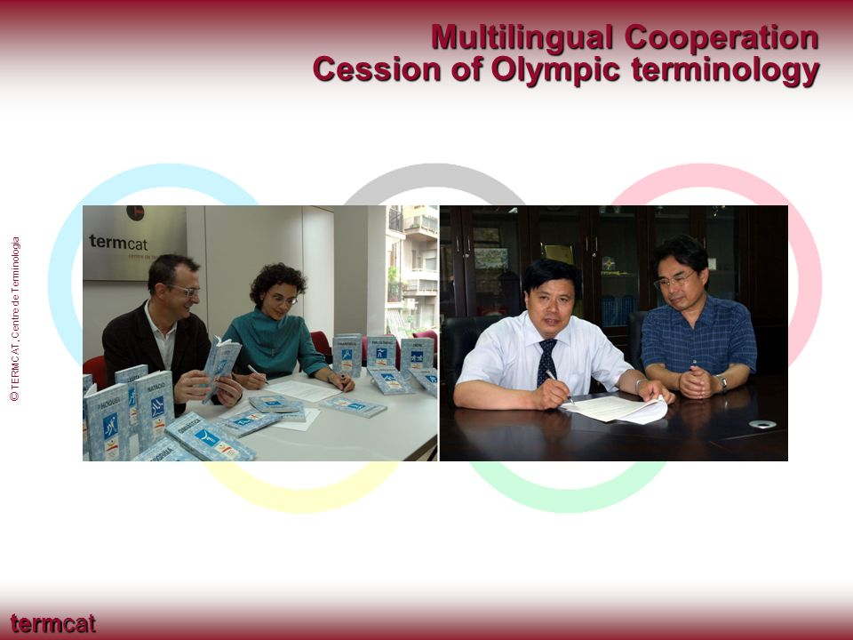 termcat © TERMCAT, Centre de Terminologia Multilingual Cooperation Cession of Olympic terminology