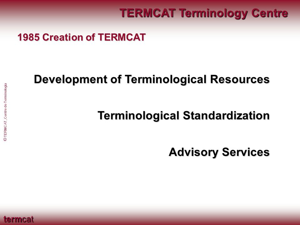 termcat © TERMCAT, Centre de Terminologia The Catalan linguistic planning, according to its political, social and demographic context, is founded on a cooperative model, based on social complicity.