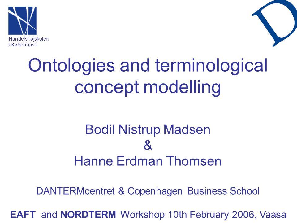 Ontologies and terminological concept modelling Bodil Nistrup Madsen & Hanne Erdman Thomsen DANTERMcentret & Copenhagen Business School EAFT and NORDT