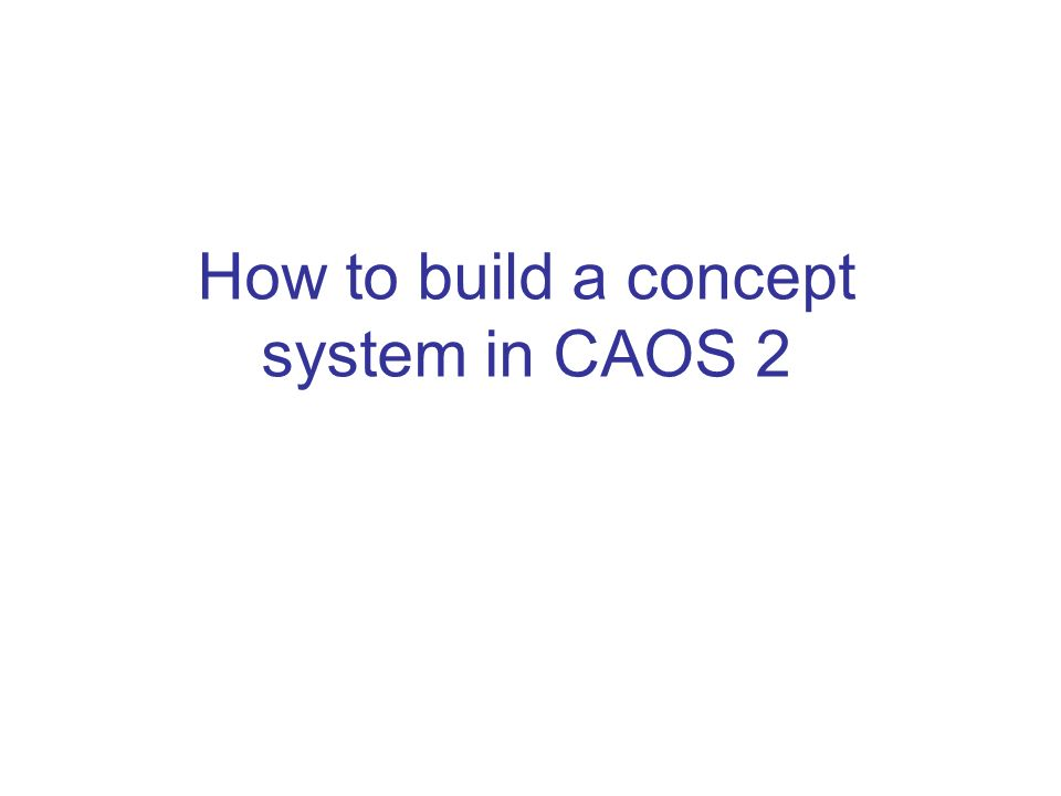 How to build a concept system in CAOS 2