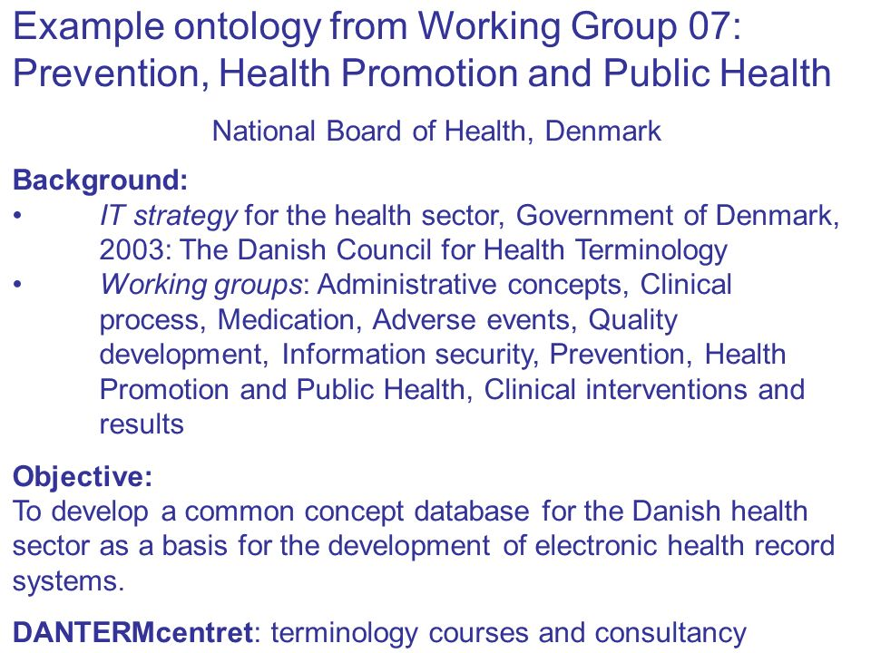 Example ontology from Working Group 07: Prevention, Health Promotion and Public Health National Board of Health, Denmark Background: IT strategy for t