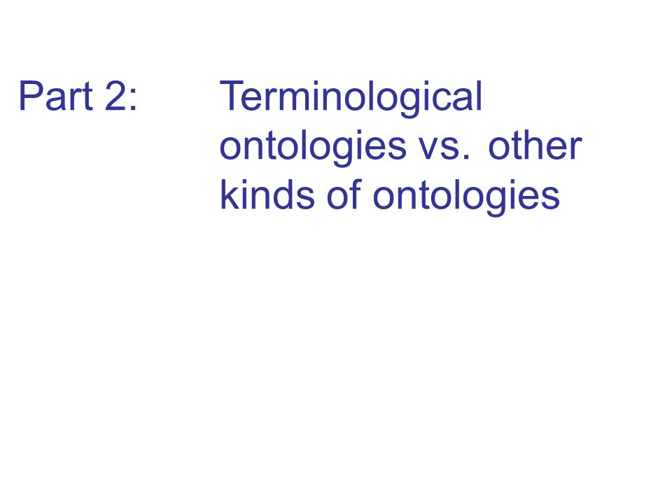Part 2: Terminological ontologies vs.other kinds of ontologies