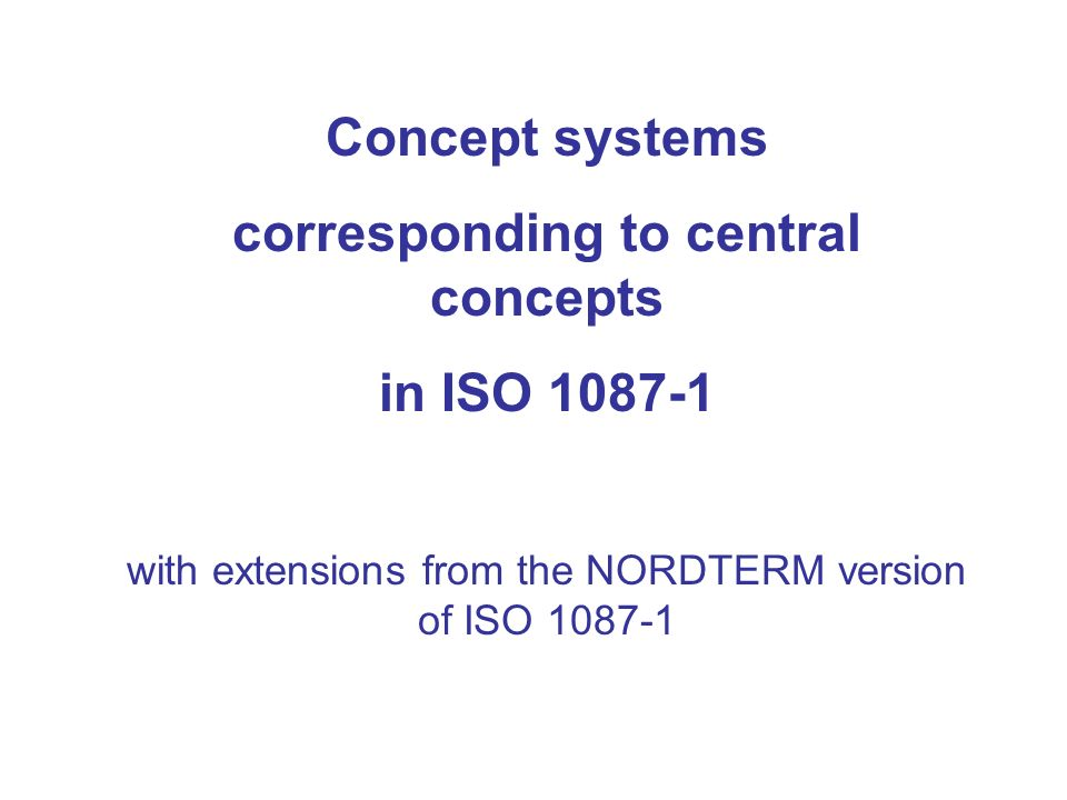 Concept systems corresponding to central concepts in ISO 1087-1 with extensions from the NORDTERM version of ISO 1087-1