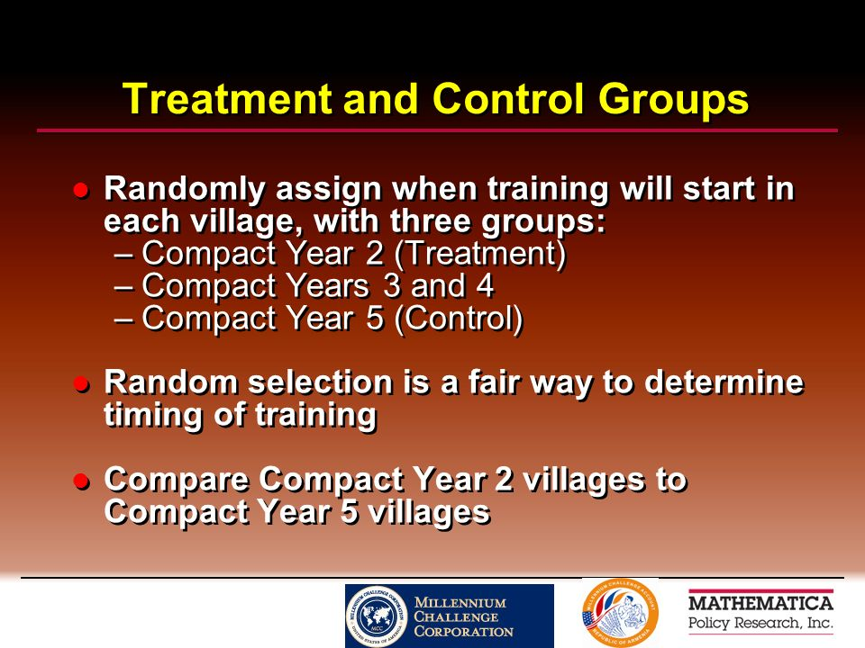 Treatment and Control Groups Randomly assign when training will start in each village, with three groups: –Compact Year 2 (Treatment) –Compact Years 3 and 4 –Compact Year 5 (Control) Random selection is a fair way to determine timing of training Compare Compact Year 2 villages to Compact Year 5 villages Randomly assign when training will start in each village, with three groups: –Compact Year 2 (Treatment) –Compact Years 3 and 4 –Compact Year 5 (Control) Random selection is a fair way to determine timing of training Compare Compact Year 2 villages to Compact Year 5 villages