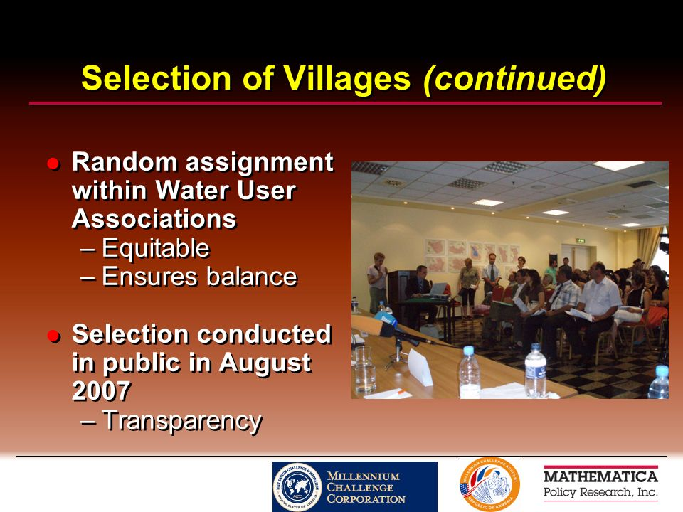 Selection of Villages (continued) Random assignment within Water User Associations –Equitable –Ensures balance Selection conducted in public in August 2007 –Transparency Random assignment within Water User Associations –Equitable –Ensures balance Selection conducted in public in August 2007 –Transparency