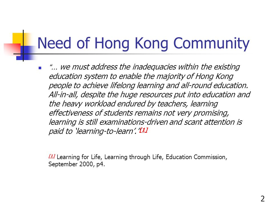 2 Need of Hong Kong Community … we must address the inadequacies within the existing education system to enable the majority of Hong Kong people to ac