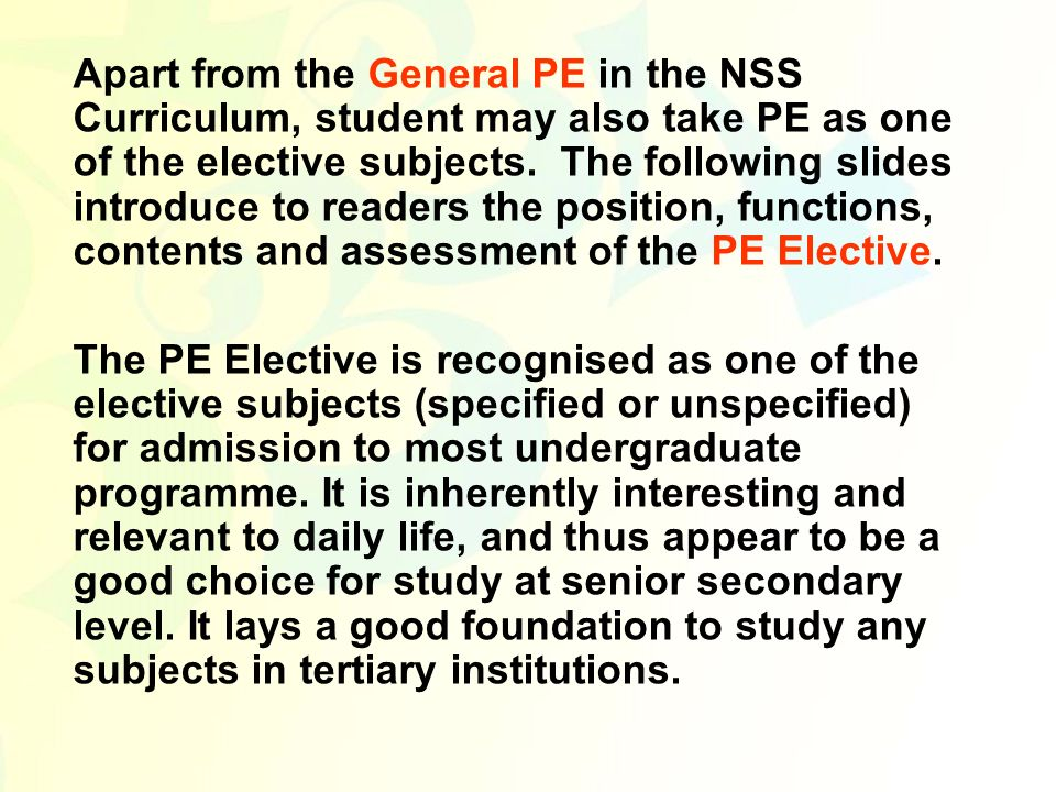 Apart from the General PE in the NSS Curriculum, student may also take PE as one of the elective subjects. The following slides introduce to readers t