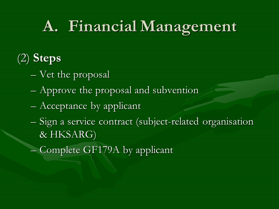 A.Financial Management (2) Steps –Vet the proposal –Approve the proposal and subvention –Acceptance by applicant –Sign a service contract (subject-rel