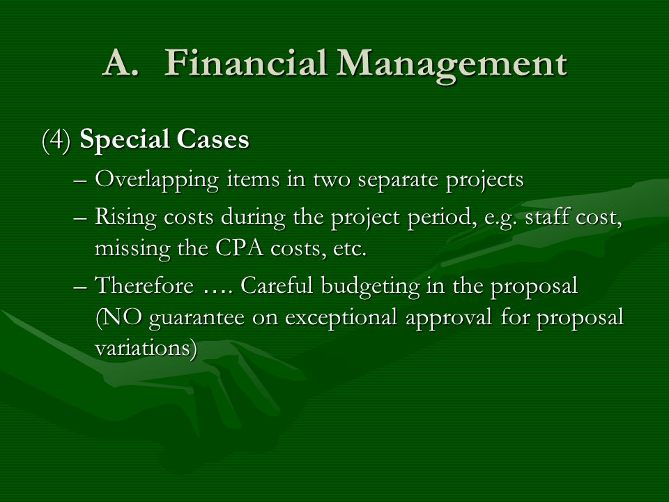 A.Financial Management (4) Special Cases –Overlapping items in two separate projects –Rising costs during the project period, e.g. staff cost, missing