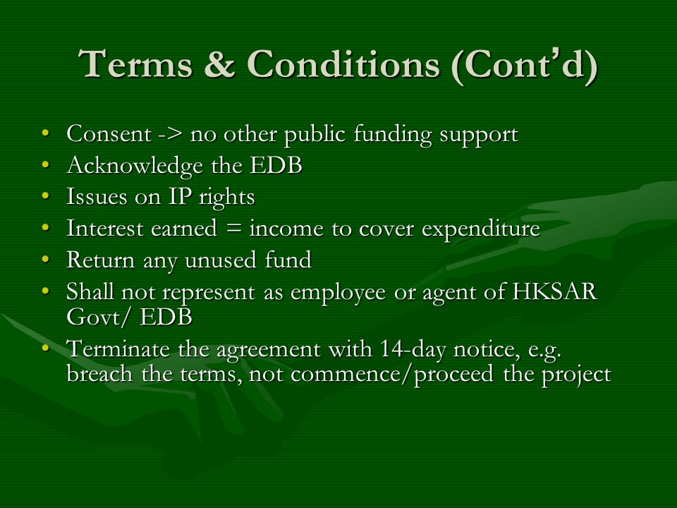 Terms & Conditions (Cont d) Consent -> no other public funding supportConsent -> no other public funding support Acknowledge the EDBAcknowledge the ED