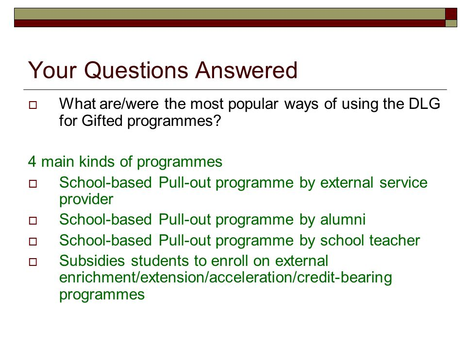 Your Questions Answered What are/were the most popular ways of using the DLG for Gifted programmes.
