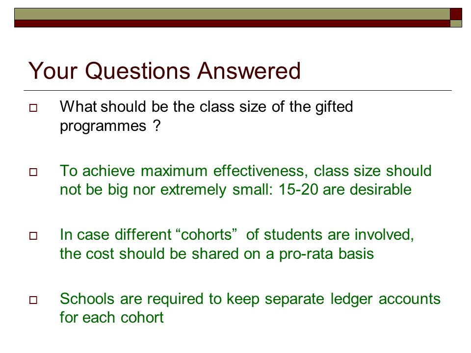 Your Questions Answered What should be the class size of the gifted programmes .