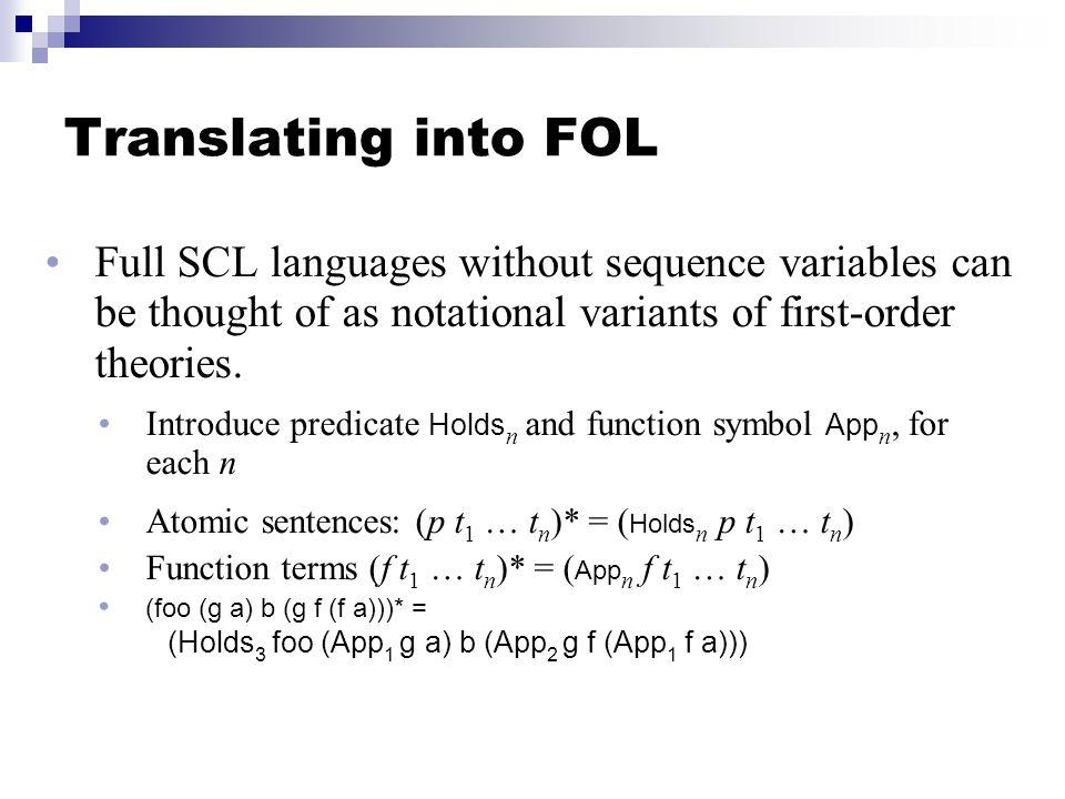 Translating into FOL Full SCL languages without sequence variables can be thought of as notational variants of first-order theories.