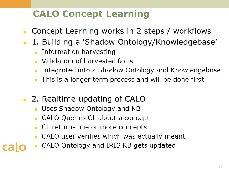 11 CALO Concept Learning Concept Learning works in 2 steps / workflows 1.