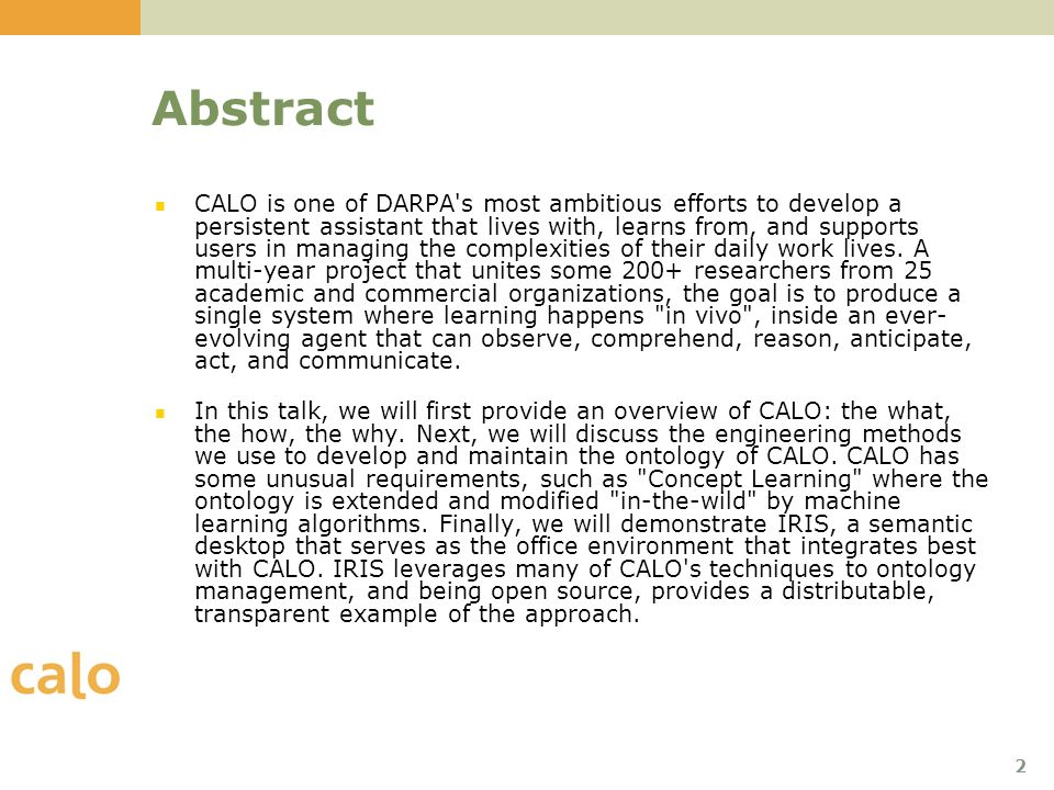 3 Outline CALO Overview (separate presentation) Ontology Management in CALO Ontology Usage in CALOs Architecture CALOs Unique Issues (and Solutions Attempted) for Ontology Management and Maintenance In Practice Overview of IRIS Semantic Desktop Demonstration of CALO/IRIS