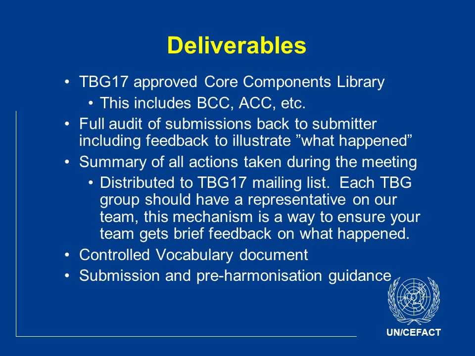 UN/CEFACT Deliverables TBG17 approved Core Components Library This includes BCC, ACC, etc.