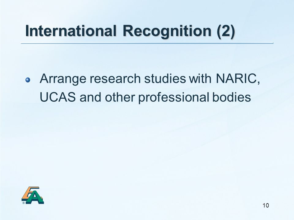 10 International Recognition (2) Arrange research studies with NARIC, UCAS and other professional bodies