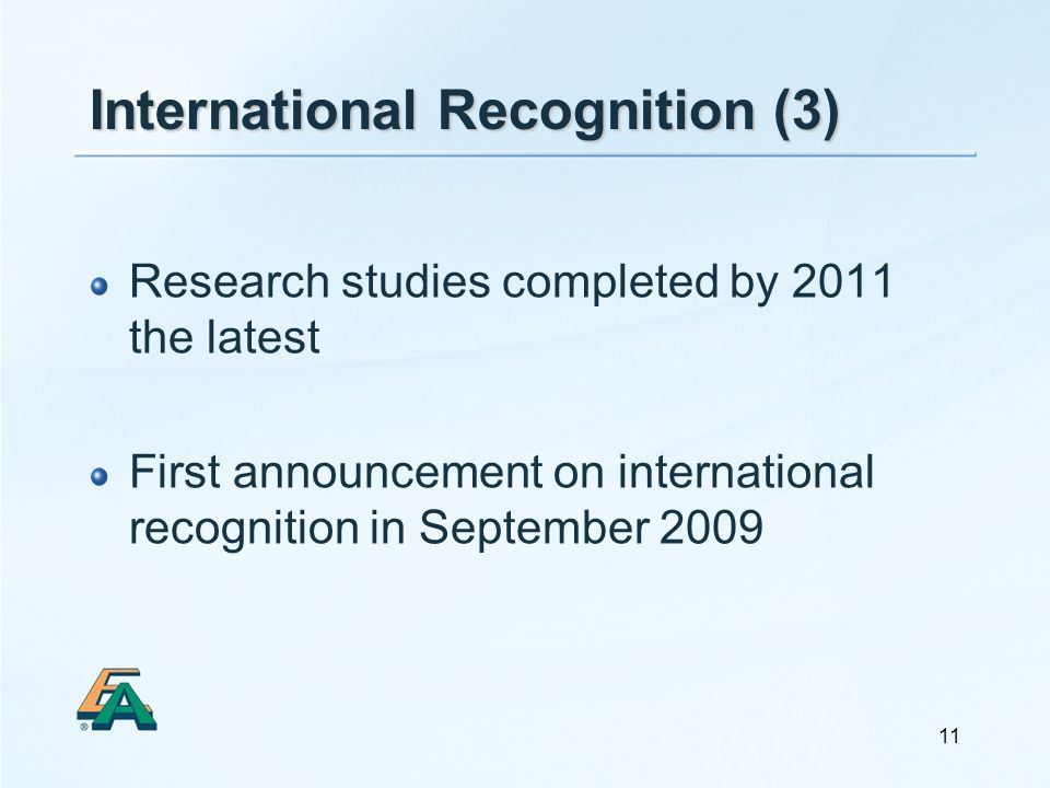 11 International Recognition (3) Research studies completed by 2011 the latest First announcement on international recognition in September 2009
