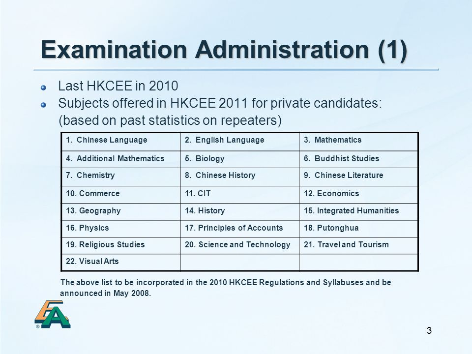 3 Examination Administration (1) Last HKCEE in 2010 Subjects offered in HKCEE 2011 for private candidates: (based on past statistics on repeaters) The