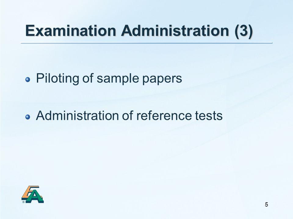 5 Examination Administration (3) Piloting of sample papers Administration of reference tests