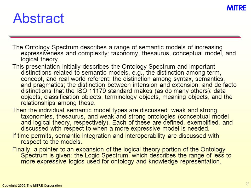 Copyright 2006, The MITRE Corporation 33 Ontology Representation Levels Meta-Level to Object-Level Language Ontology (General) Knowledge Base (Particular)