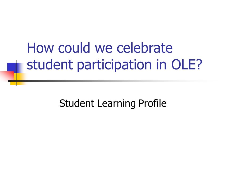 How could we celebrate student participation in OLE? Student Learning Profile