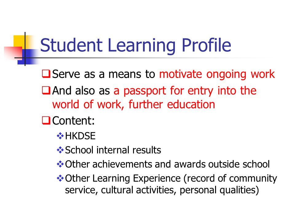 Serve as a means to motivate ongoing work And also as a passport for entry into the world of work, further education Content: HKDSE School internal results Other achievements and awards outside school Other Learning Experience (record of community service, cultural activities, personal qualities)