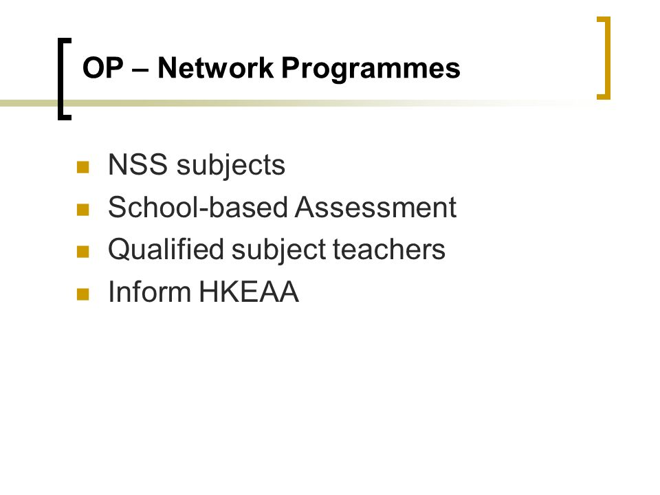 OP – Network Programmes NSS subjects School-based Assessment Qualified subject teachers Inform HKEAA