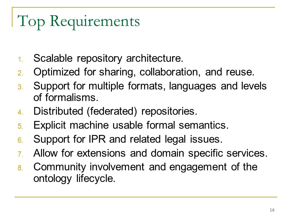 16 Top Requirements 1. Scalable repository architecture.
