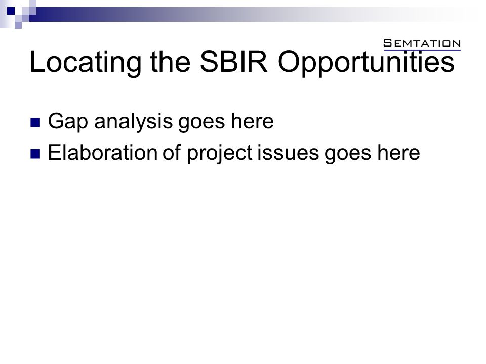 Locating the SBIR Opportunities Gap analysis goes here Elaboration of project issues goes here