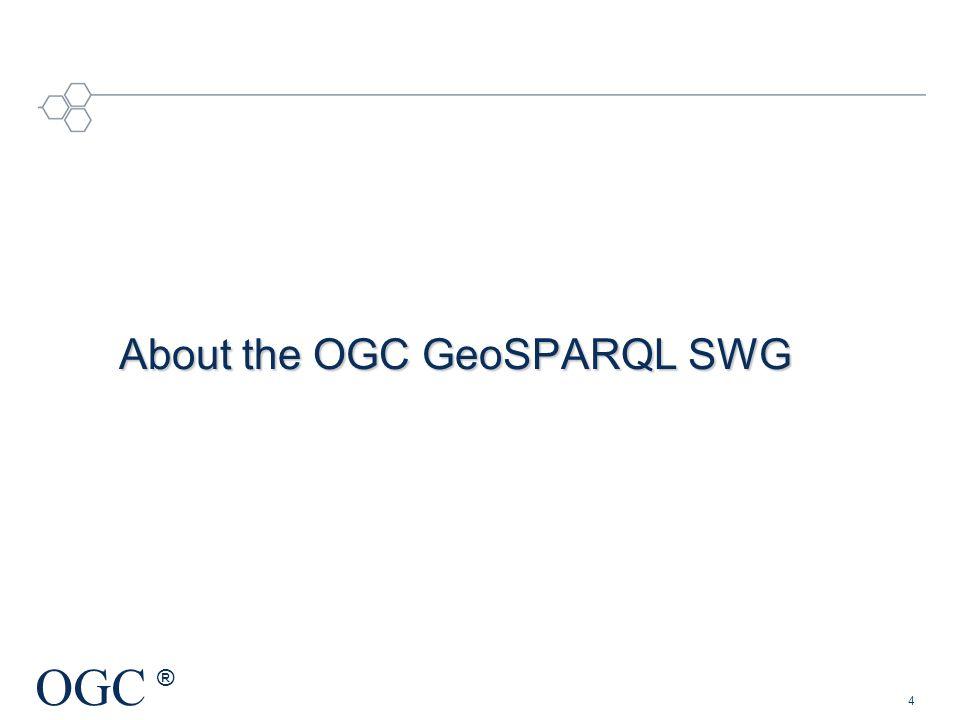 OGC ® About the OGC GeoSPARQL SWG 4