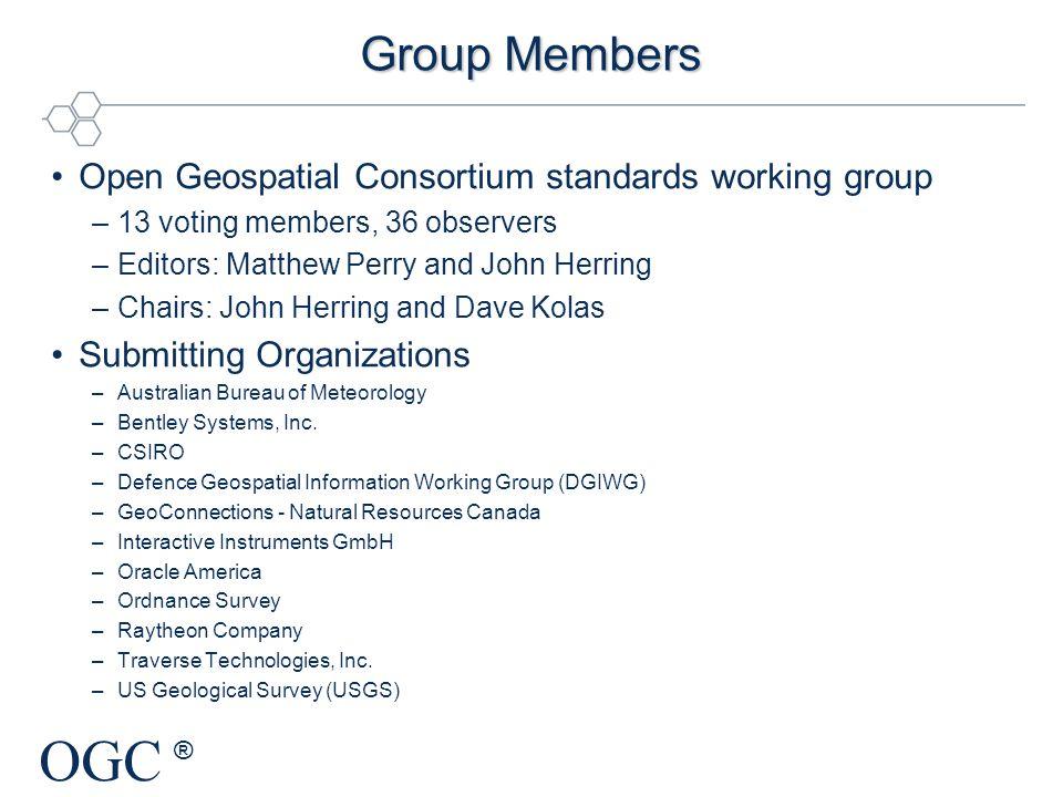 OGC ® Group Members Open Geospatial Consortium standards working group –13 voting members, 36 observers –Editors: Matthew Perry and John Herring –Chai